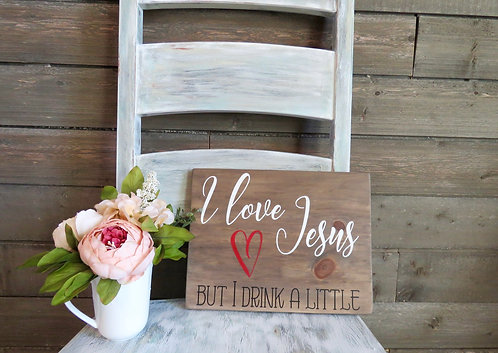 I love Jesus...but I drink a little. Hand Painted Farmhouse style sign.