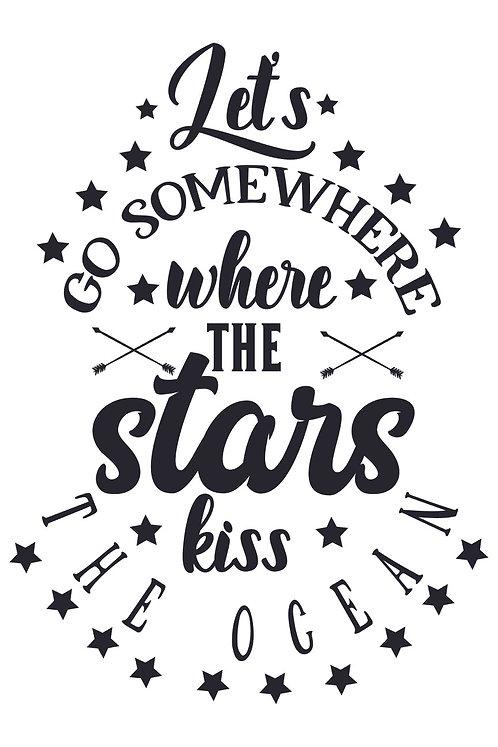 Let's go somewhere the stars kiss the ocean