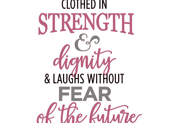 She is clothed in strength & dignity & laughs without fear of the future