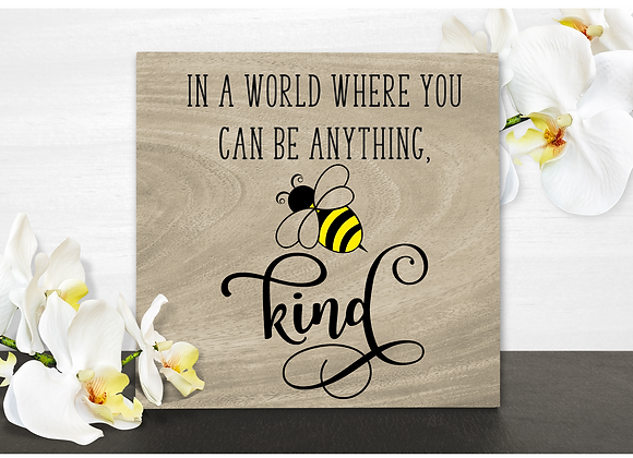In a world where you can be anything, BEE Kind Sign