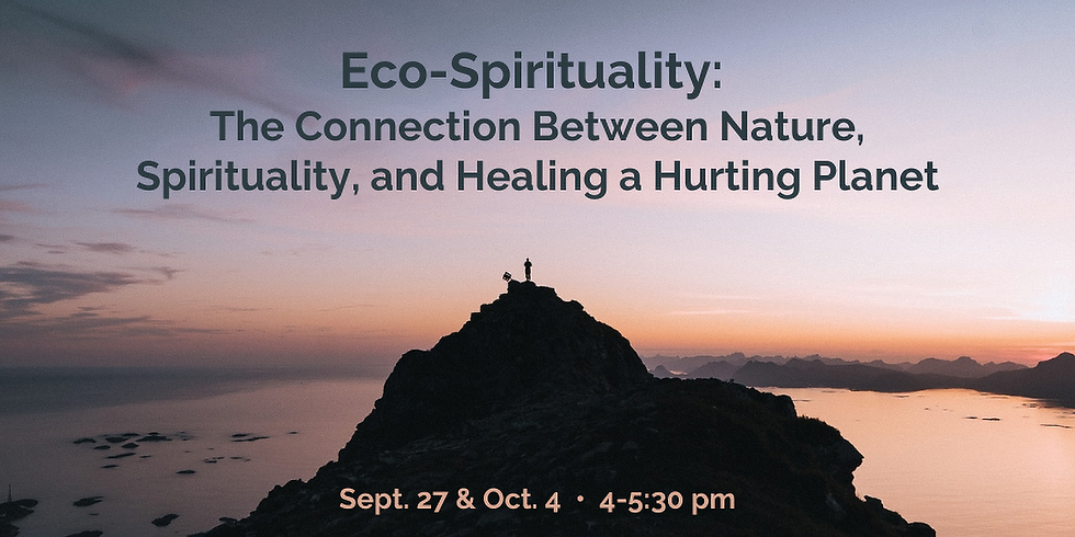 Eco-Spirituality: The Connection Between Nature, Spirituality, and Healing a Hurting Planet (In-Person Program)