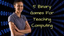 5 Binary Games To Help Teach Computing