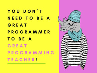 You don't need to be a great programmer to be a great programming teacher!