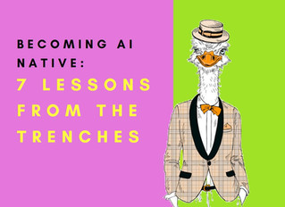Becoming AI Native: 7 Lessons from the Trenches