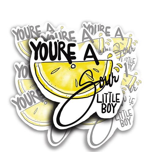 You're a Sour Little Boy Sticker