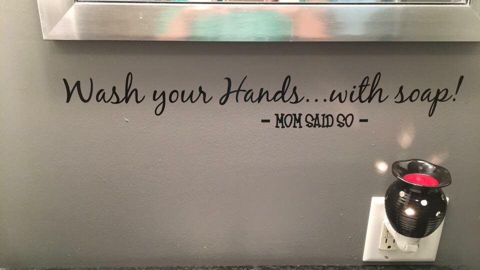 "Wash you Hands.. With Soap ""Mom Said so"" Decal"