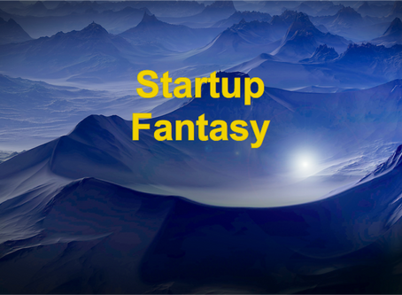 A list of top ten fantasies that hurts startup entrepreneurs