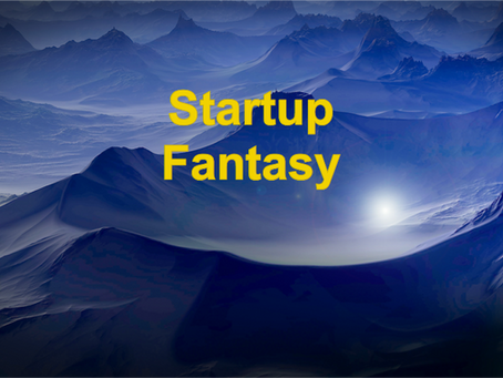 A list of top ten fantasies that hurts startup entrepreneurs