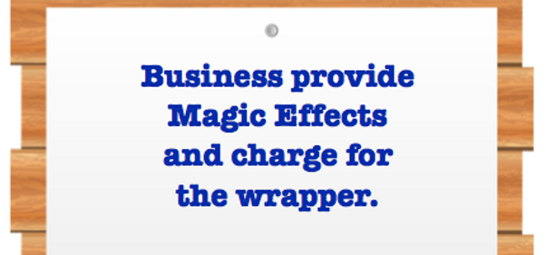 Business is to provide magic for free and charge for the wrapper