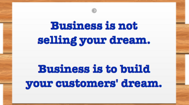 Starting up business is not about realizing your dream, but helping others realize THEIR DREAMS.
