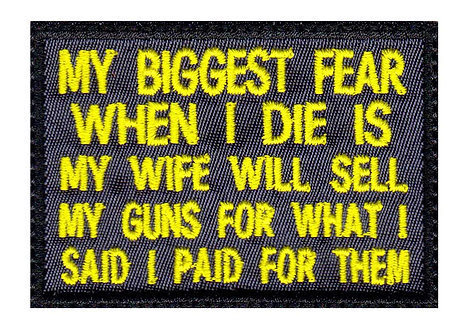 Biggest Fear Is Wife Will Sell Guns For What I Said I Paid For Them Velcro Back