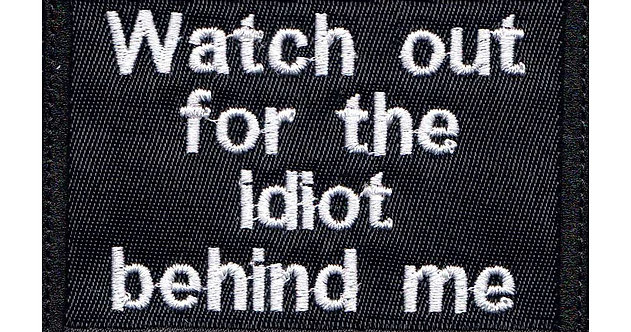 Watch Out For The Idiot Behind Me Motorcycle Biker - Glue Back To Sew On