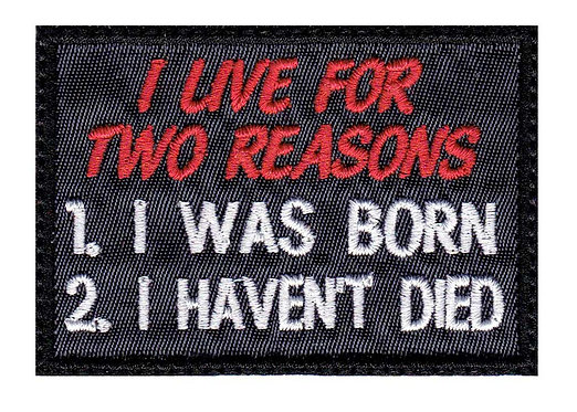 I Live For Two Reasons I Was Born I Haven't Died - Velcro Back