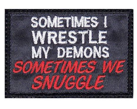 Sometimes I Wrestle My Demons Sometimes We Snuggle - Glue Back To Sew On
