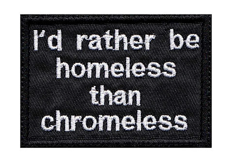 Id Rather Be Homeless Than Chromeless - Velcro Back