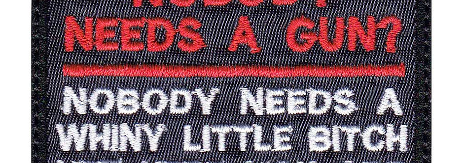 Nobody Needs A Gun Whiny Bitch Yet Here You Are - Velcro Back