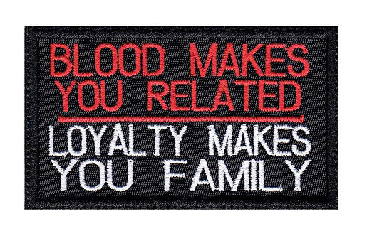 Blood Makes You Related Loyalty Makes You Family - Velcro Back