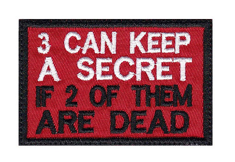 3 Can Keep A Secret If 2 Are Dead - Velcro Back