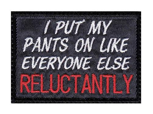 I Put My Pants On Like Everyone Else Reluctantly - Velcro Back