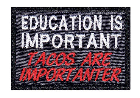 Education Is Important Tacos Are Importanter - Velcro Back