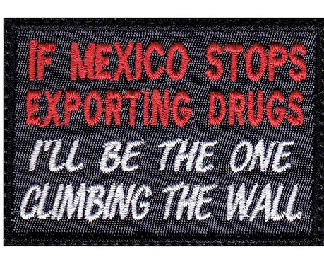 Mexico Stops Exporting Drugs I'll Be The One Climbing The Wall Glue Back To Sew