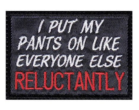 I Put My Pants On Like Everyone Else Reluctantly - Glue Back To Sew On