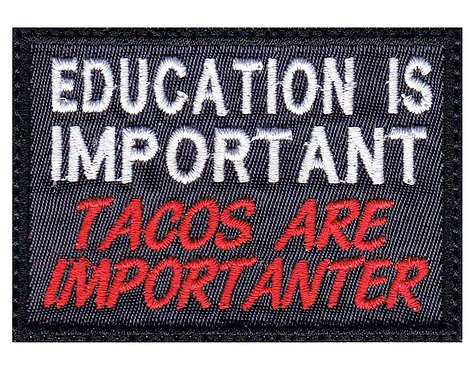 Education Is Important Tacos Are Importanter - Glue Back To Sew On