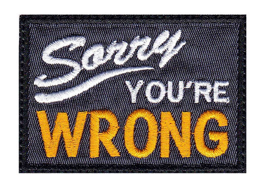 Sorry You'Re Wrong Parody Funny Closed Sign - Glue Back To Sew On
