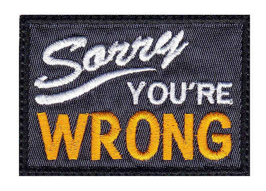 Sorry You'Re Wrong Parody Funny Closed Sign - Velcro Back