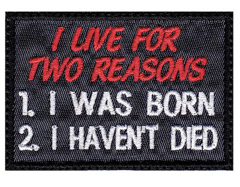 I Live For Two Reasons I Was Born I Haven't Died - Glue Back To Sew On