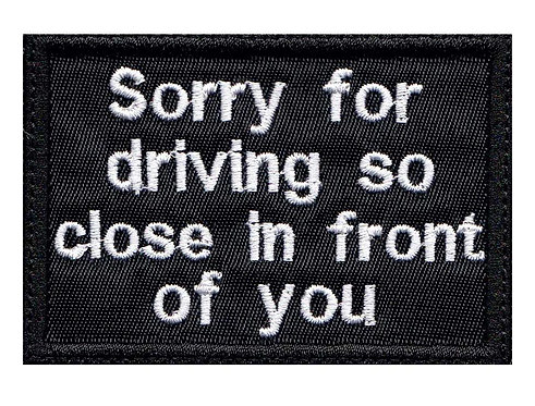 Sorry For Driving So Close In Front Of You Motorcycle Biker - Glue Back To Sew