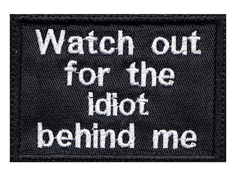 Watch Out For The Idiot Behind Me Motorcycle Biker - Velcro Back