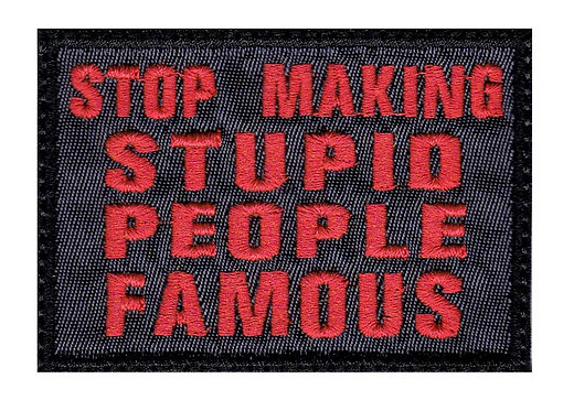 Stop Making Stupid People Famous - Glue Back To Sew On