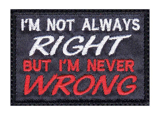 I'm Not Always Right But I'm Never Wrong - Velcro Back