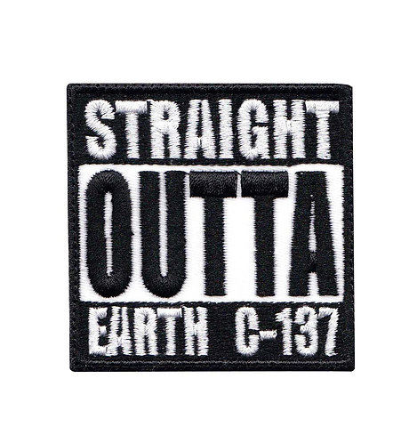 Straight Outta Earth Dimension C-137 Rick And Morty - Glue Back To Sew On