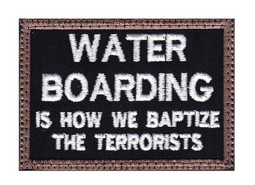Water Boarding Is How We Baptize The Terrorists - Velcro Back