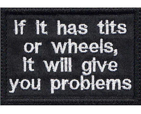 If It Has Tits Or Wheels It Will Give You Problems - Glue Back To Sew On