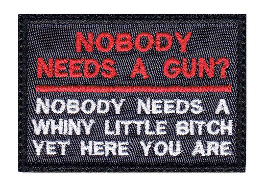 Nobody Needs A Gun Whiny Bitch Yet Here You Are - Glue Back To Sew On