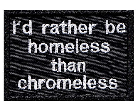 Id Rather Be Homeless Than Chromeless - Glue Back To Sew On