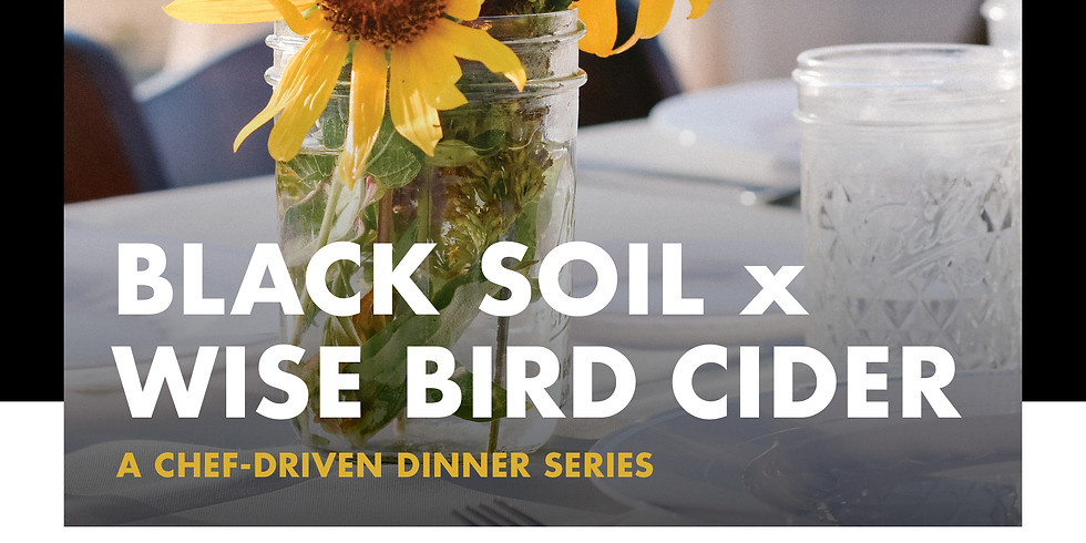 Black Soil Farm to Table Dinner Series at Wise Bird Cider Co.