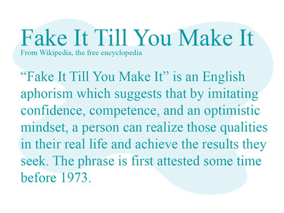 """Why """"Fake It Till You Make It"""" is bad advice."""