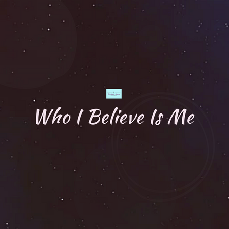 Introducing: Who I Believe Is Me