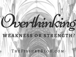 Overthinking: Weakness or Strength?