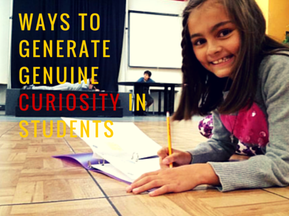 7 Ways to Generate Genuine Curiosity in Students