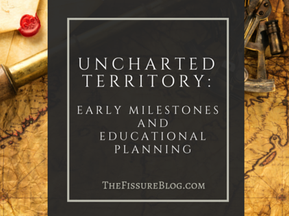 Uncharted Territory:  Early Milestones and Educational Planning