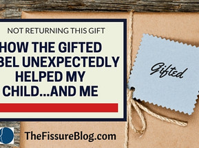 Not Returning This Gift: How the Gifted Label Unexpectedly Helped My Child…and Me