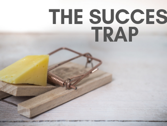 Don't fall into the success trap!