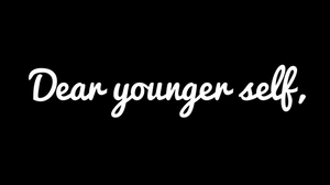 Dear youger self
