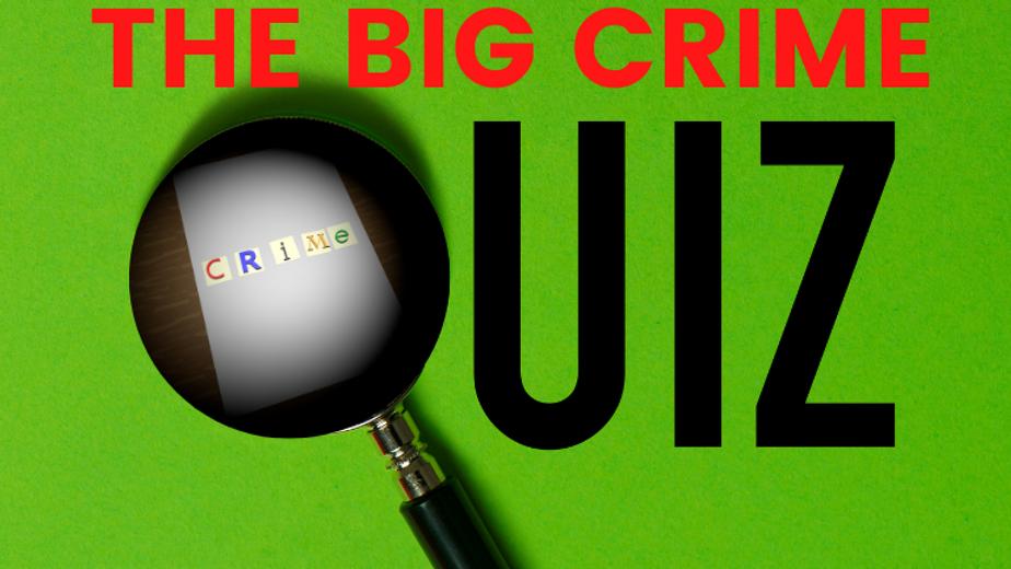 Big Crime Quiz 10.3.2021