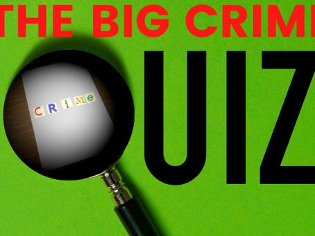 The Big Crime Quiz!